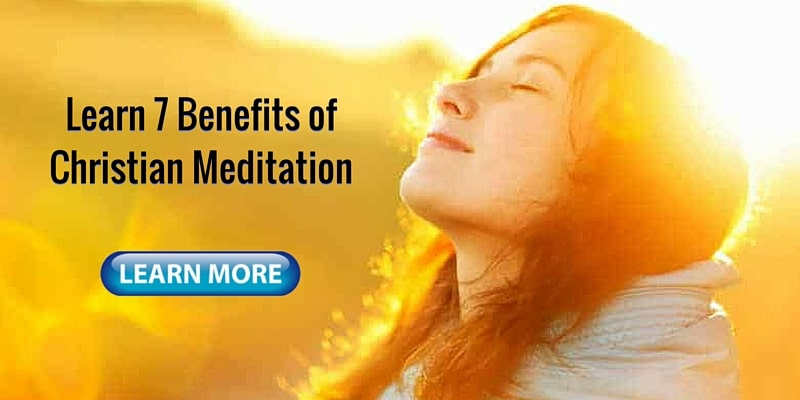 learn 7 benefits of christian meditation