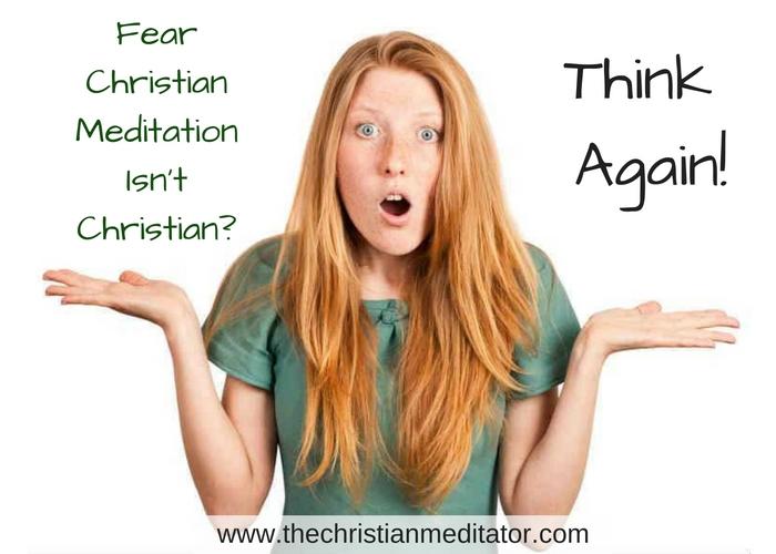 Fear Christian Meditation Isn't Christian? Think Again