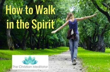 How to Walk in the Spirit - The Christian Meditator
